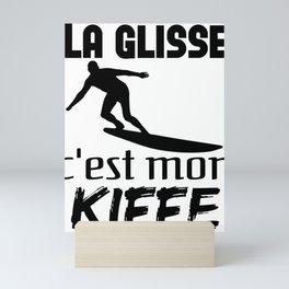 La glisse, le surf, c'est mon kiffe. Mini Art Print