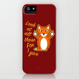 Look at all these Fox I give iPhone Case