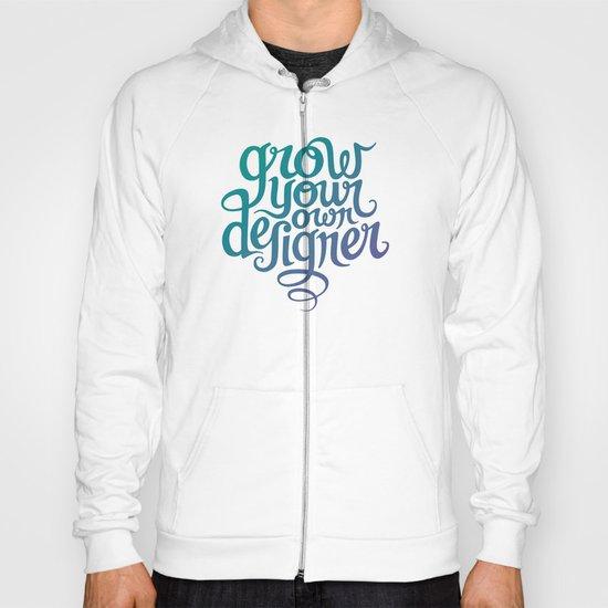 Grow Your Own Designer Hoody