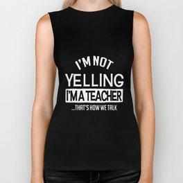 I am not yelling I am a teacher thats how we talk teacher t-shirts Biker Tank