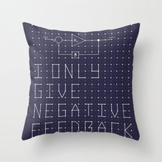 I only give negative Feedback Throw Pillow