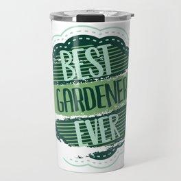 Best Gardener Ever Travel Mug