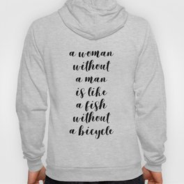 A woman without a man is like a fish without a bicycle Hoody