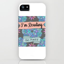 I'm Reading, Go Away iPhone Case