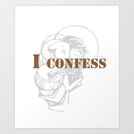 Awesome & Great Confess Tshirt I confess Art Print
