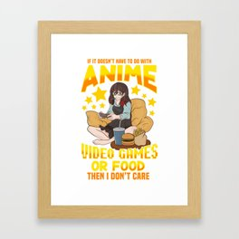 If Its Not Anime Video Games Or Food I Don't Care Framed Art Print