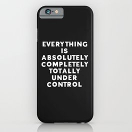 Completely Under Control Funny Quote iPhone Case