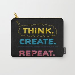 Think. Create. Repeat.  Carry-All Pouch