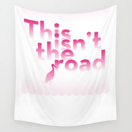 This Isn't The Road Wall Tapestry