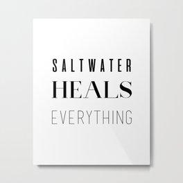 Saltwater Heals Everything Metal Print