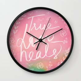 True Love Quote, True Love Heals, Pink Colorful Watercolor Typography Floral Botanical Inspirational Wall Clock