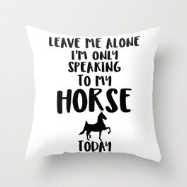 Horse Lover Product Funny Only Speaking to My Horse Throw Pillow