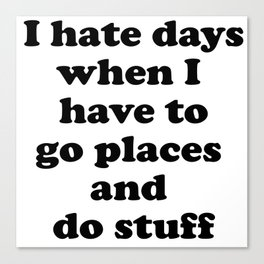 I Hate Days When I Have to Go Places and Do Stuff. Introvert's Loop Canvas Print