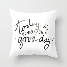 today is gonna be a good day Throw Pillow
