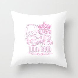Queens Are Born On June 26th Funny Birthday Throw Pillow