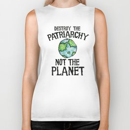 Destroy the Patriarchy not the planet earth day Biker Tank