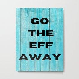 Go the eff away Metal Print