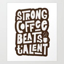 Strong Coffee Beats Talent Art Print