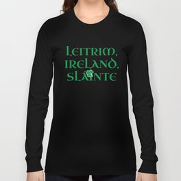County Leitrim Ireland Gift   Funny Gift for Leitrim Residents   Irish Gaelic Pride   St Patricks Long Sleeve T-shirt