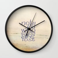 not all who wander are lost Wall Clocks featuring Not All Who Wander Are Lost by secretgardenphotography [Nicola]