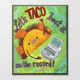 Let's Taco 'Bout It on the Record Canvas Print