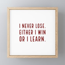 I never lose. Either I win or I learn - Inspirational quote Framed Mini Art Print