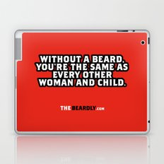 WITHOUT A BEARD, YOU'RE THE SAME AS EVERY OTHER WOMAN AND CHILD. Laptop & iPad Skin