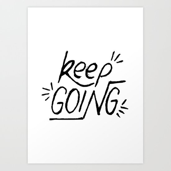 Keep going hand lettering in black and white. Motivation quote. Art Print