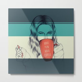 Have Coffee Metal Print