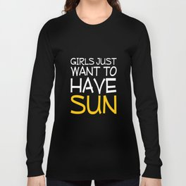 Girls Just Want to Have Sun Funny T-shirt Long Sleeve T-shirt