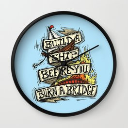 Build a Ship Before You Burn a Bridge Wall Clock