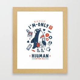 I'm Only Hiuman Framed Art Print
