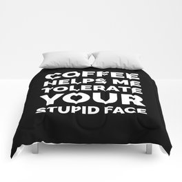 Coffee Helps Me Tolerate Your Stupid Face (Black & White) Comforters