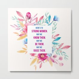 Here's to Strong Women Metal Print