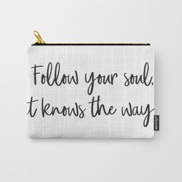 Follow your soul, it knows the way… Carry-All Pouch