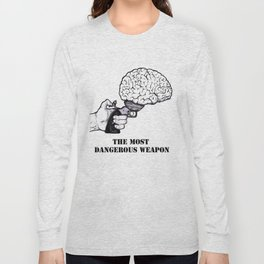 THE MOST DANGEROUS WEAPON Long Sleeve T-shirt