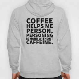 Coffee Helps Me Person Hoody
