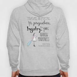 Travel is Fatal to Prejudice, Bigotry and Narrow-mindedness. Hoody