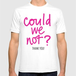 could we not? pink T-shirt