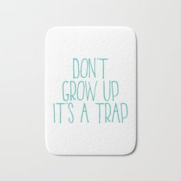 Don't Grow Up It's A Trap, Kids Room Decor, Baby Room Wall Art, Gift For Kid Bath Mat