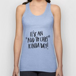 """It's an """"add to cart"""" kinda day! Unisex Tank Top"""