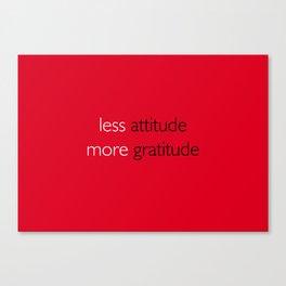 Less attitude,more gratitude Canvas Print