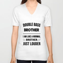 Double Bass Brother Like A Normal Brother Just Louder Unisex V-Neck