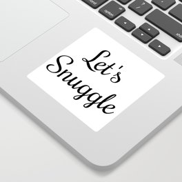 Let's Snuggle In Type Sticker