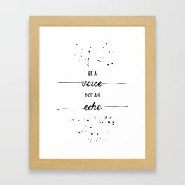 TEXT ART Be a voice not an echo Framed Art Print
