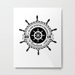 Nautical - If you think adventure is dangerous, try routine it's lethal Metal Print