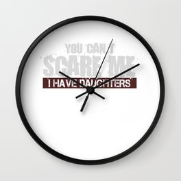 You Can't Scare Me I Have Daughters Wall Clock