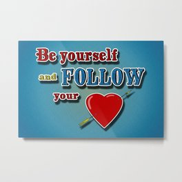 Follow your heart, be yourself Metal Print