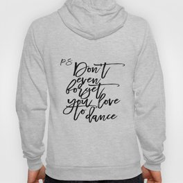 P.S Don't even foget you love to dance Dance Quote Dance Bedroom Decor Living Room Decor Printable Hoody