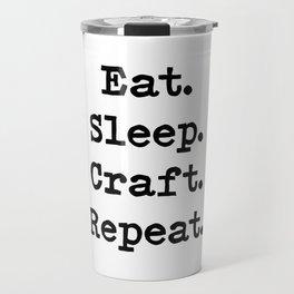 Eat. Sleep. Craft. Repeat. Travel Mug